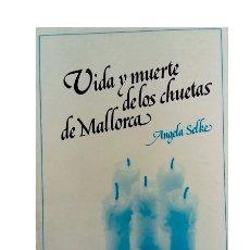 Libros de segunda mano: VIDA Y MUERTE DE LOS CHUETAS DE MALLORCA. SELKE, ÁNGELA. Lote 181454058