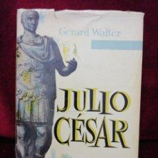 Libros de segunda mano: JULIO CÉSAR. GÉRARD WALTER. EDICIONES GRIJALBO. AÑO 1971. Lote 181460133