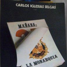 Libros de segunda mano: MAÑANA: LA MONARQUÍA. CARLOS IGLESIAS SELGAS. Lote 181565978