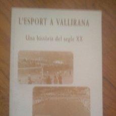 Libros de segunda mano: L'ESPORT A VALLIRANA. UNA HISTÒRIA DEL SEGLE XX. FRANCESC OLLÉ. 2002. 1A EDICIÓ.. Lote 181579163