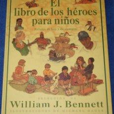 Libros de segunda mano: EL LIBRO DE LOS HÉROES PARA NIÑOS - WILLIAM J BENNETT - EDICIONES B (1998). Lote 181613923