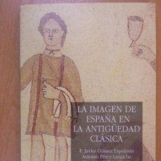 Libros de segunda mano: LA IMAGEN DE ESPAÑA EN LA ANTIGÜEDAD CLÁSICA / VARIOS AUTORES / 1995. GREDOS. Lote 181617248