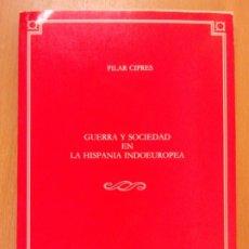 Libros de segunda mano: GUERRA Y SOCIEDAD EN LA HISPANIA INDOEUROPEA / PILAR CIPRES / 1993.. Lote 181669525