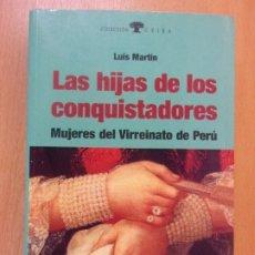 Libros de segunda mano: LAS HIJAS DE LOS CONQUISTADORES. MUJERES DEL VIRREINATO DE PERÚ / LUIS MARTÍN / 2000. CASIOPEA. Lote 181699453