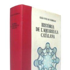 Libros de segunda mano: 1980 - ARTE - CATALUÑA - HISTÒRIA DE LA L'AQUAREL·LA CATALANA - ILUSTRADO CON LÁMINAS, +700 PÁGINAS. Lote 181709766