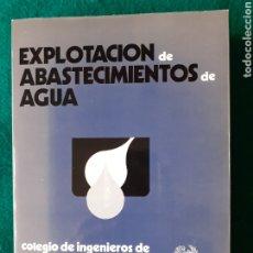 Libros de segunda mano: EXPLOTACIÓN DE ABASTECIMIENTOS DE AGUA. COLEGIO DE INGENIEROS DE CAMINOS, CANALES Y PUERTOS. Lote 181695463