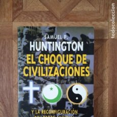 Libros de segunda mano: SAMUEL P. HUNTINGTON - EL CHOQUE DE CIVILIZACIONES. Lote 181736673