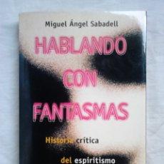 Libros de segunda mano: HABLANDO CON FANTASMAS - MIGUEL ÁNGEL SABADELL (TEMAS DE HOY, 1998) / ESPIRITISMO, PARAPSICOLOGÍA. Lote 181750606
