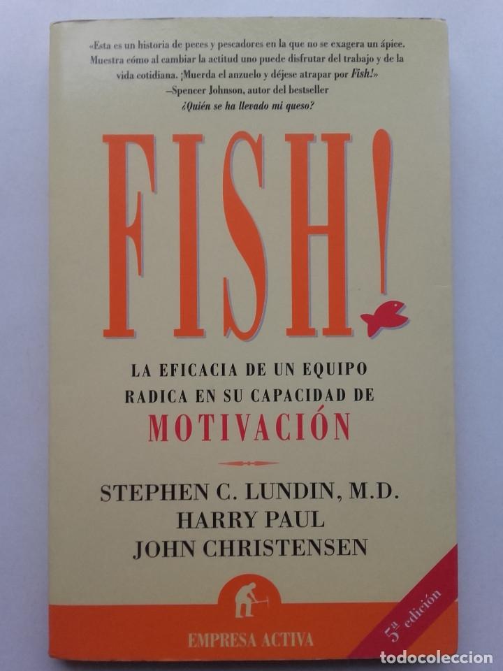FISH! LA EFICACIA DE UN EQUIPO RADICA EN SU CAPACIDAD DE MOTIVACIÓN - S.C. LUNDIN / HARRY PAUL (Libros de Segunda Mano (posteriores a 1936) - Literatura - Otros)