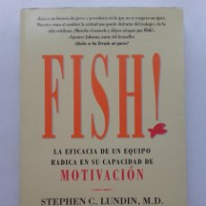 Libros de segunda mano: FISH! LA EFICACIA DE UN EQUIPO RADICA EN SU CAPACIDAD DE MOTIVACIÓN - S.C. LUNDIN / HARRY PAUL. Lote 181791348