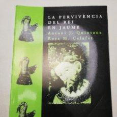 Libros de segunda mano: LA PERVIVÈNCIA DEL REI EN JAUME (ANTONI J. QUINTANA / ROSA M. CALAFAT). Lote 181795620