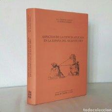 Libros de segunda mano: ASPECTOS DE LA CIENCIA APLICADA EN LA ESPAÑA DEL SIGLO DE ORO. 509 PÁGS. ESTEBAN PIÑEIRO, V. MAROTO. Lote 195018216