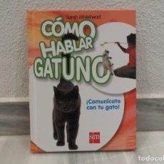 Libros de segunda mano: LIBRO COMO HABLAR GATUNO - COMUNICATE CON TU GATO - SM. Lote 181997593
