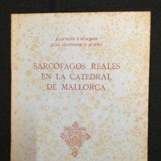 Libros de segunda mano: JUAN PONS Y JUAN MUNTANER. SARCÓFAGOS REALES EN LA CATEDRAL DE MALLORCA. PALMA DE MALLORCA, 1949.. Lote 182012231