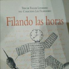 Libros de segunda mano: FILANDO LAS HORAS. TERCER TALLER LITERARIO DE LES FILANDERES.. Lote 182040670