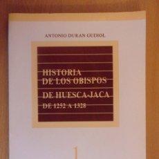 Libros de segunda mano: HISTORIA DE LOS OBISPOS DE HUESCA-JACA DE 1525 A 1328 / ANTONIO DURAN GUDIOL / 1985. Lote 182111066