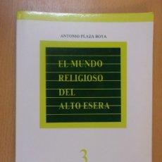 Libros de segunda mano: EL MUNDO RELIGIOSO DEL ALTO ESERA / ANTONIO PLAZA BOYA / 1985. Lote 182112013