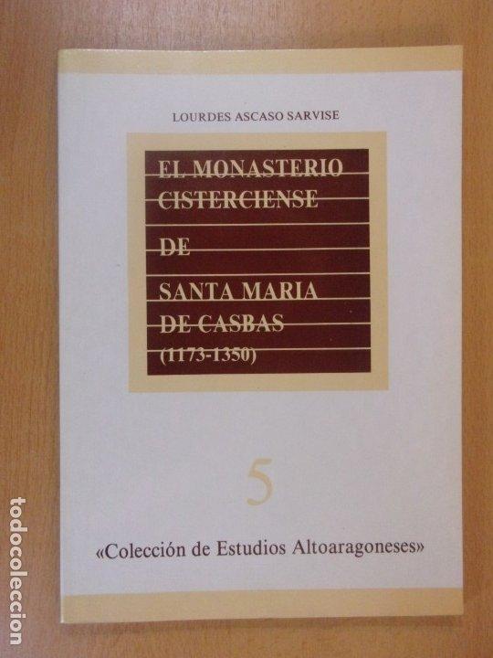 EL MONASTERIO CISTERCIENSE DE SANTA MARÍA DE CASBAS( 1173-1350) / LOURDES ASCASO SARVISE (Libros de Segunda Mano - Historia - Otros)
