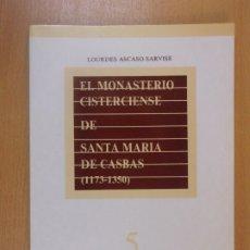 Libros de segunda mano: EL MONASTERIO CISTERCIENSE DE SANTA MARÍA DE CASBAS( 1173-1350) / LOURDES ASCASO SARVISE. Lote 182113261