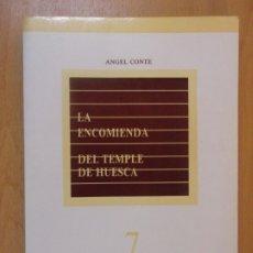 Libros de segunda mano: LA ENCOMIENDA DEL TEMPLE DE HUESCA / ÁNGEL CONTE / 1986. Lote 182114152