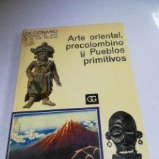 Libros de segunda mano: DICCIONARIO UNIVERSAL DEL ARTE Y DE LOS ARTISTAS: ARTE ORIENTAL, PRECOLOMBINO Y PUEBLOS PRIMITIVOS. Lote 182144871