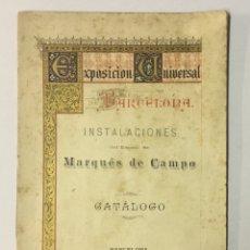 Libros de segunda mano: EXPOSICIÓN UNIVERSAL DE BARCELONA. INSTALACIONES DEL EXCMO. SR. MARQUÉS DE CAMPO. - [CATÁLOGO.]. Lote 123264623