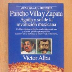 Libros de segunda mano: PANCHO VILLA Y ZAPATA. ÁGUILA Y SOL DE LA REVOLUCIÓN MEXICANA / VÍCTOR ALBA / 1994. PLANETA. Lote 182212462