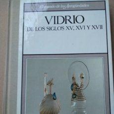 Libros de segunda mano: VIDRIO DE LOS SIGLOS XV, XVI, XVII Y XVIII.. Lote 182228630