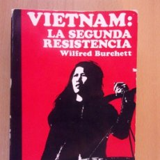Libros de segunda mano: VIETNAM: LA SEGUNDA RESISTENCIA / WILFRED BURCHETT / 1967. EDIMA. Lote 182239000