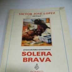 Livres d'occasion: SOLERA BRAVA. EL TORO DE LIDIA VENEZOLANO. VICTOR JOSE LOPEZ EL VITO. DOMECQ. ILUSTRADO. VER. Lote 182258427