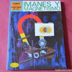Libros de segunda mano: IMANES Y MAGNETISMO - COMO Y POR QUE DE LOS - EDITORIAL MOLINO. Lote 182263057