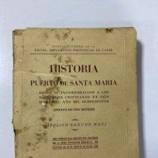 Libros de segunda mano: HISTORIA DEL PUERTO DE SANTA MARIA. HIPOLITO SANCHO MAYI. EDITORIAL ESCELICER. CADIZ, 1943. PAGS:607. Lote 182269698
