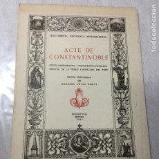 Libros de segunda mano: ACTE DE CONSTANTINOBLE. EDICIÓ PALEOGRÀFICA I TRANSCRIPCIÓ CATALANA SEGUIDA DE LA VERSIÓ CASTELLANA . Lote 182271410