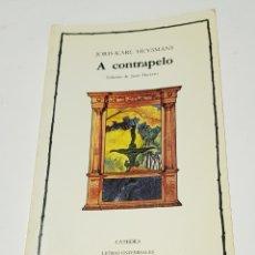 Libros de segunda mano: A CONTRAPELO - EDICIONES CATEDRA - JORIS KARL HUYSMANS - TDK51. Lote 182321748