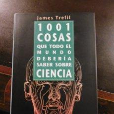 Libros de segunda mano: 1001 COSAS QUE TODO EL MUNDO DEBERÍA SABER SOBRE CIENCIA, JAMES TREFIL.. Lote 182325977