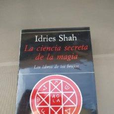 Libros de segunda mano: LA CIENCIA SECRETA DE LA MAGIA. LOS LIBROS DE LOS BRUJOS - IDRIES SHAH. Lote 182346092