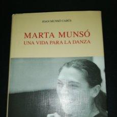 Libros de segunda mano: JOAN MUNSÓ CABUS, MARTA MUNSÓ, UNA VIDA PARA LA DANZA. Lote 182433056