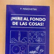 Libros de segunda mano: ¡MIRE AL FONDO DE LAS COSAS! / P. MAKOVETSKI / 1995. EURO-OMEGA. Lote 182443050