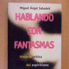 Libros de segunda mano: HABLANDO CON FANTASMAS / MIGUEL ÁNGEL SABADELL / 1ª EDICIÓN 1998. TEMAS DE HOY. Lote 182465216
