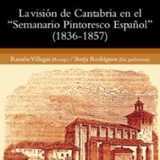 Libros de segunda mano: LA VISIÓN DE CANTABRIA EN EL SEMANARIO PINTORESCO ESPAÑOL (1936-1857).. Lote 195353091