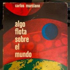 Libros de segunda mano: ALGO FLOTA SOBRE EL MUNDO. CARLOS MURCIANO. EDITORIAL PRENSA ESPAÑOLA. MADRID, 1969. PAGS: 371. Lote 182527243