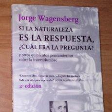 Libros de segunda mano: JORGE WAGENSBERG - SI LA NATURALEZA ES LA RESPUESTA, ¿CUÁL ES LA PREGUNTA?. Lote 182490990
