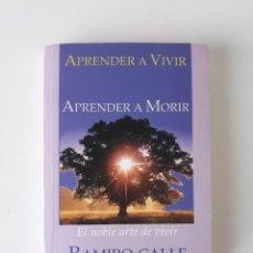 Libros de segunda mano: APRENDER A VIVIR, APRENDER A MORIR (EL NOBLE ARTE DE VIVIR) - RAMIRO A. CALLE. Lote 182635702