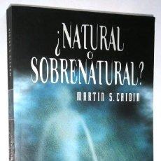 Libros de segunda mano: ¿NATURAL O SOBRENATURAL? POR MARTIN S. CAIDIN DE ED. PLAZA JANÉS EN BARCELONA 1999 PRIMERA EDICIÓN. Lote 182747650