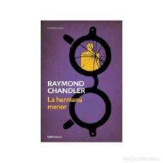 Libros de segunda mano: RAYMOND CHANDLER - LA HERMANA MENOR. Lote 182773105