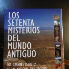 Libros de segunda mano: LOS SETENTA MISTERIOS DEL MUNDO ANTIGUO. SECRETOS ANTIGUAS CIVILIZACIONES.HISTORIA.. Lote 182789720