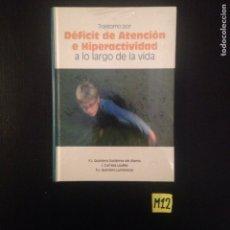 Libros de segunda mano: DÉFICIT DE ATENCIÓN HIPERACTIVIDAD A LO LARGO DE LA VIDA. Lote 182791602