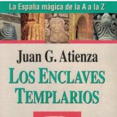 Libros de segunda mano: JUAN G. ATIENZA: LA ESPAÑA MÁGICA DE LA A A LA Z. LOS ENCLAVES TEMPLARIOS.. Lote 182816167