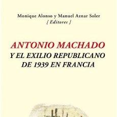 Libros de segunda mano: ANTONIO MACHADO Y EL EXILIO REPUBLICANO DE 1939 EN FRANCIA. NUEVO. Lote 182844045