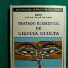Libros de segunda mano: TRATADO ELEMENTAL DE CIENCIA OCULTA-ESOTERICO-GNOSIS-PLANO ASTRAL-GERARD ENCAUSSE-PAPUS-1990. . Lote 182848566